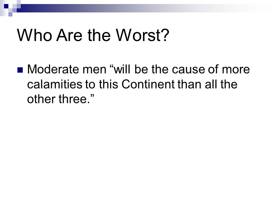 """Who Are the Worst? Moderate men """"will be the cause of more calamities to this Continent than all the other three."""""""