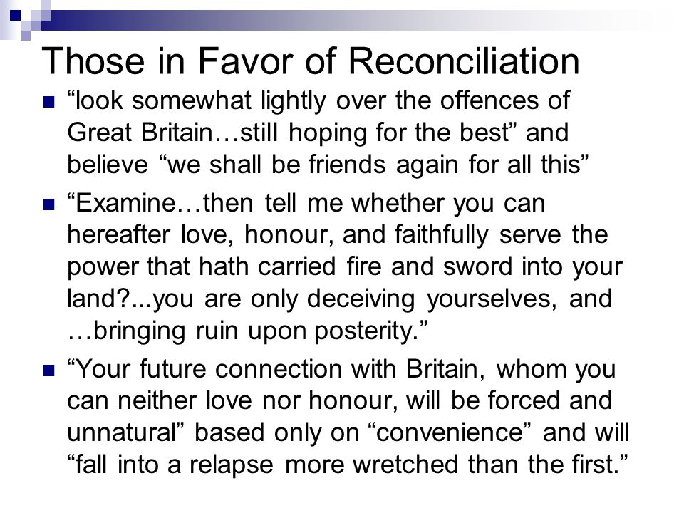 """Those in Favor of Reconciliation """"look somewhat lightly over the offences of Great Britain…still hoping for the best"""" and believe """"we shall be friends"""