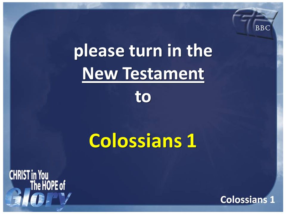 please turn in the New Testament to Colossians 1