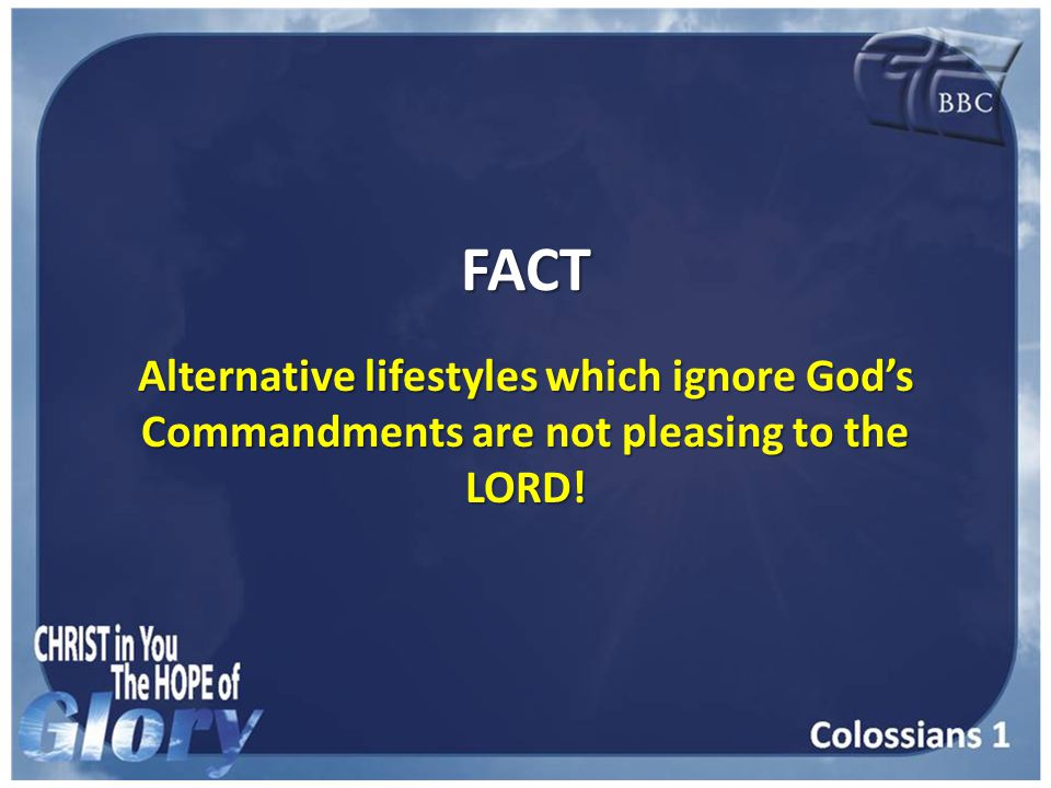 FACT Alternative lifestyles which ignore God's Commandments are not pleasing to the LORD!