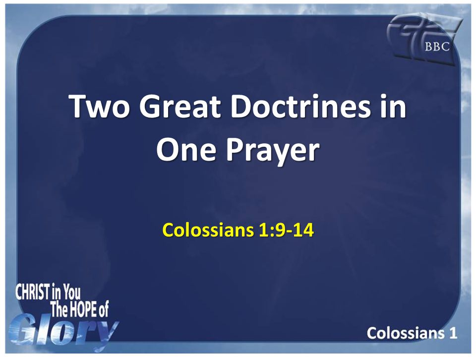 Two Great Doctrines in One Prayer Colossians 1:9-14