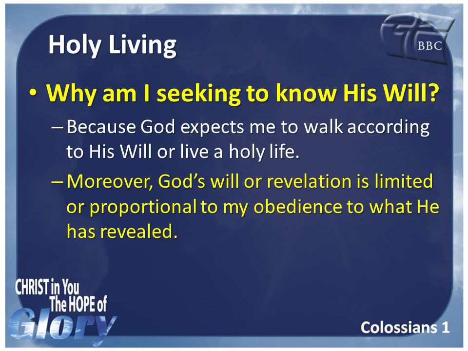 Holy Living Why am I seeking to know His Will. Why am I seeking to know His Will.