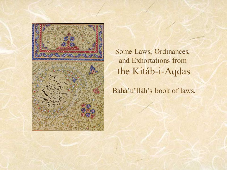 Some Laws, Ordinances, and Exhortations from the Kitáb-i-Aqdas Bahá'u'lláh's book of laws.
