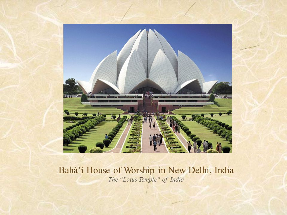 Bahá'í House of Worship in New Delhi, India The Lotus Temple of India