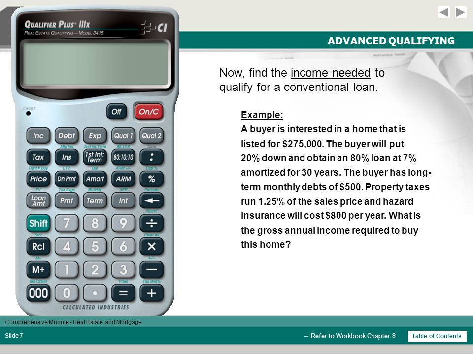 Comprehensive Module - Real Estate and Mortgage Slide 17 917.81 P+I PAYMENT OPTIONS -- Refer to Workbook Chapter 9 StepsKeysDisplay Clear Calculator  0.00 Enter Loan Amount  250,000.00 Enter Start Rate  1.95 % Enter Term  30.00 Find Initial Payment  917.81 Enter Actual Rate  6.00 % Find Standard Pmt  1,498.88 Table of Contents 1,498.88 P+I