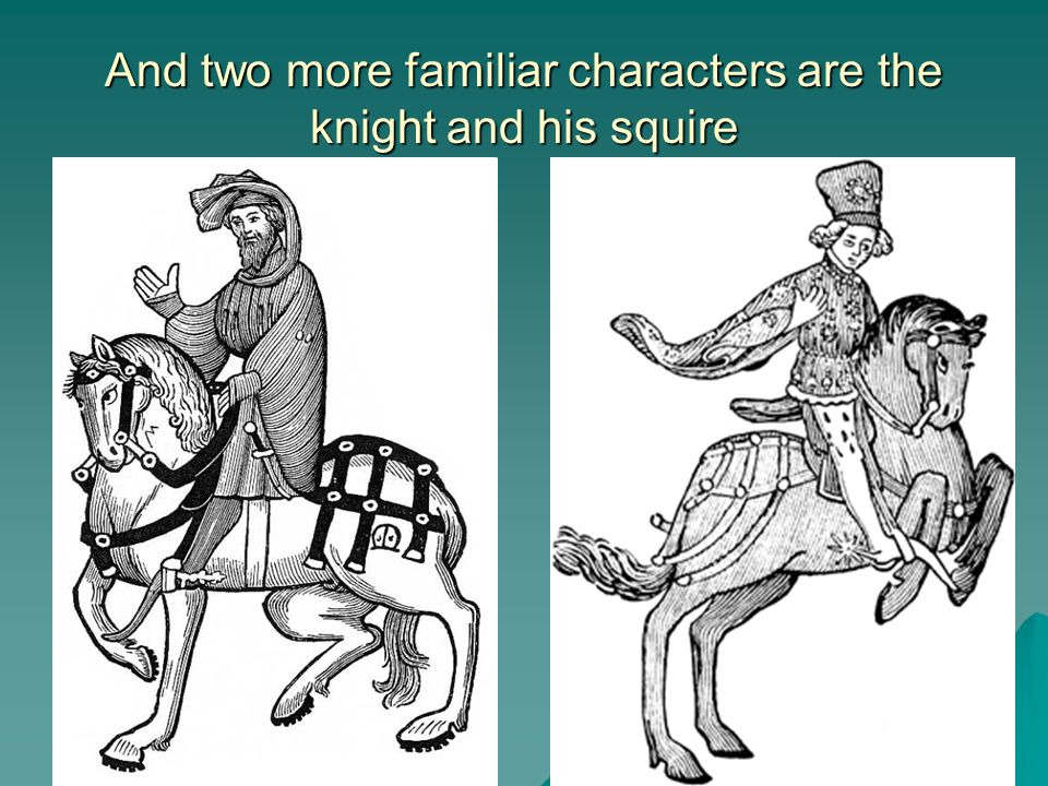 And two more familiar characters are the knight and his squire