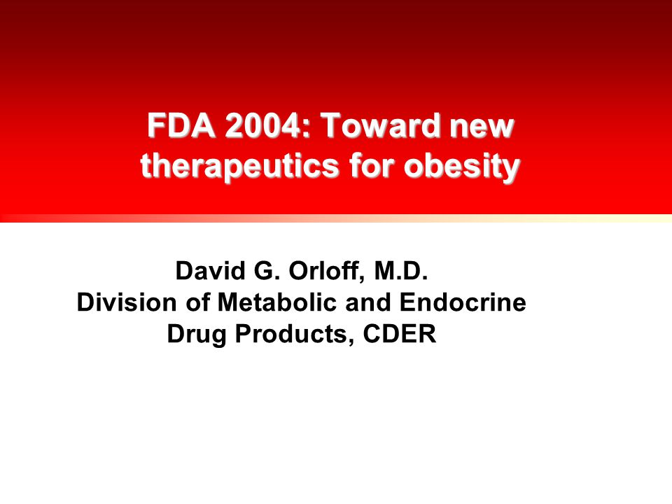 FDA 2004: Toward new therapeutics for obesity David G.