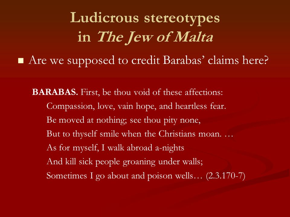Ludicrous stereotypes in The Jew of Malta Are we supposed to credit Barabas' claims here.