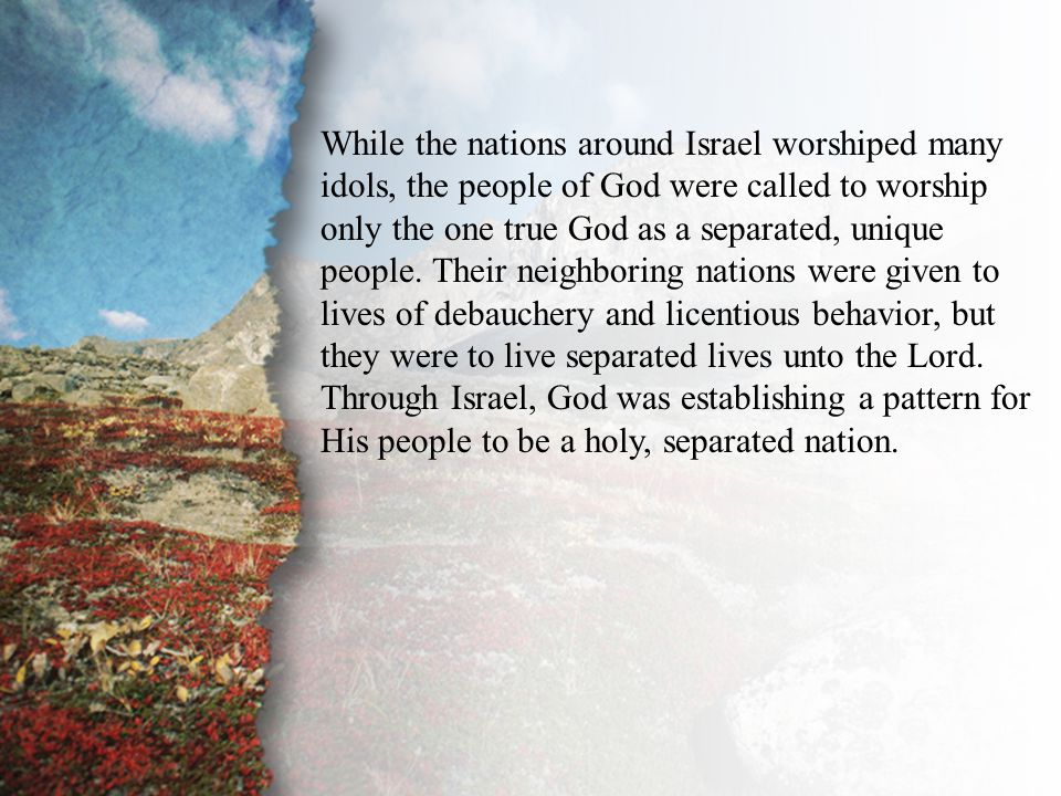 Introduction While the nations around Israel worshiped many idols, the people of God were called to worship only the one true God as a separated, uniq