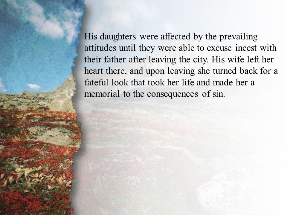 II. The Unequal Yoke (A) His daughters were affected by the prevailing attitudes until they were able to excuse incest with their father after leaving