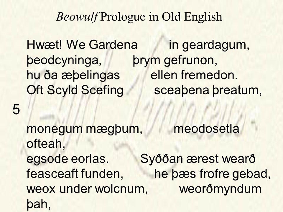 Hwæt. We Gardena in geardagum, þeodcyninga, þrym gefrunon, hu ða æþelingas ellen fremedon.