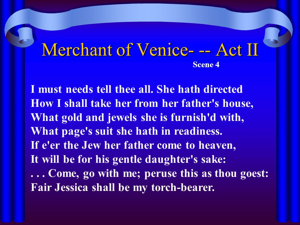 Merchant of Venice- -- Act II Scene 4 I must needs tell thee all.