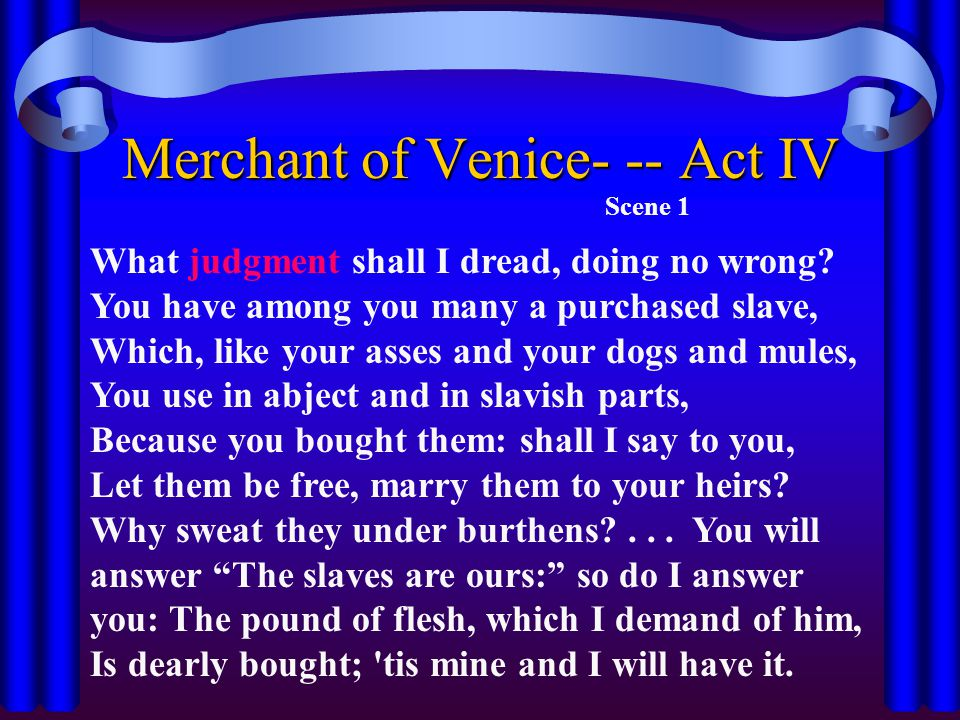 Merchant of Venice- -- Act IV Scene 1 What judgment shall I dread, doing no wrong.