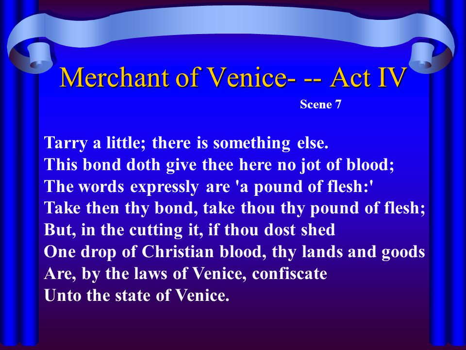 Merchant of Venice- -- Act IV Scene 7 Tarry a little; there is something else.