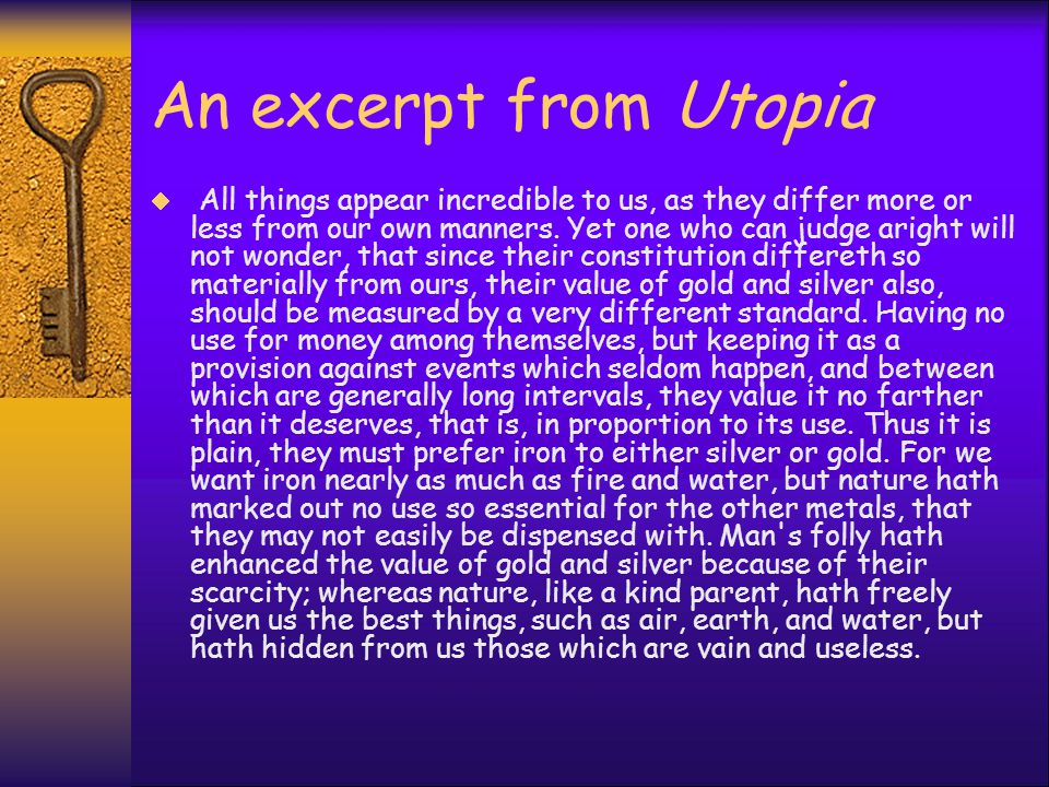 An excerpt from Utopia  All things appear incredible to us, as they differ more or less from our own manners.
