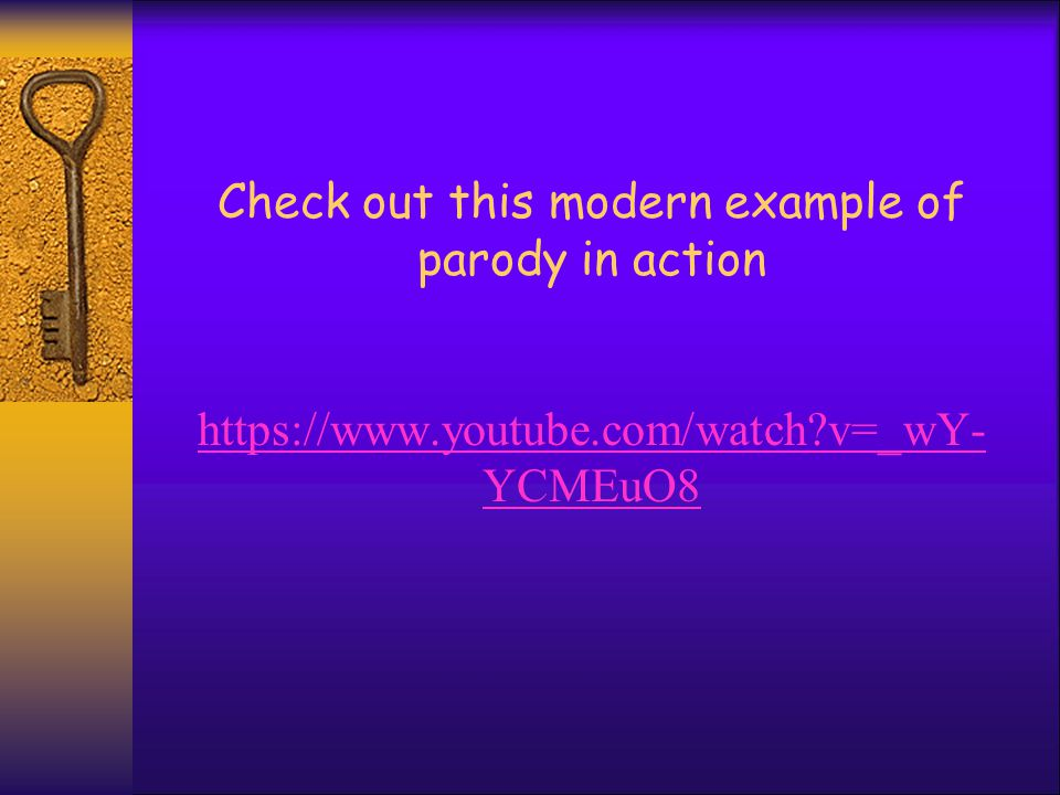 Check out this modern example of parody in action https://www.youtube.com/watch v=_wY- YCMEuO8 https://www.youtube.com/watch v=_wY- YCMEuO8