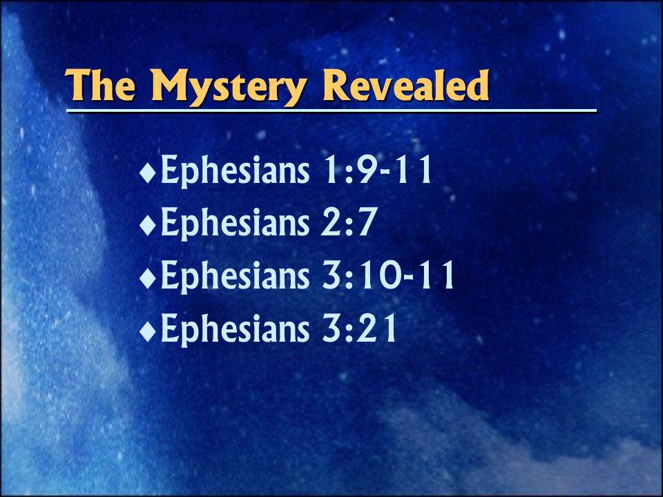 The Mystery Revealed   Ephesians 1:9-11   Ephesians 2:7   Ephesians 3:10-11   Ephesians 3:21