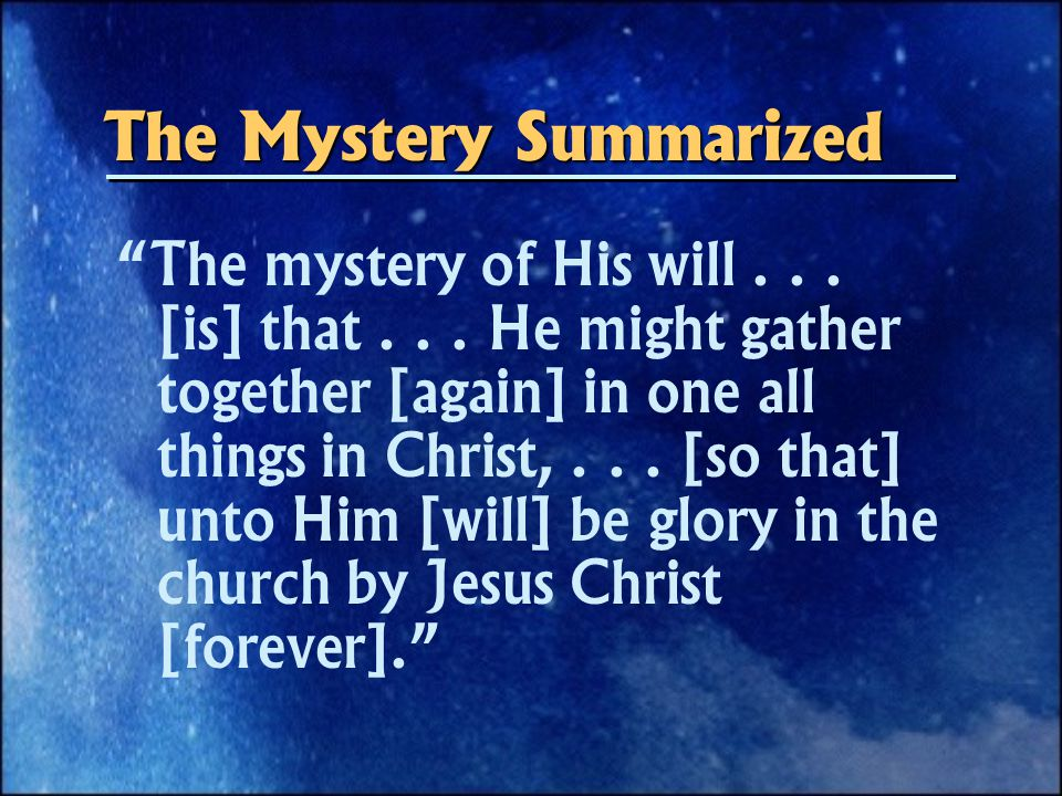 The Mystery Summarized The mystery of His will...