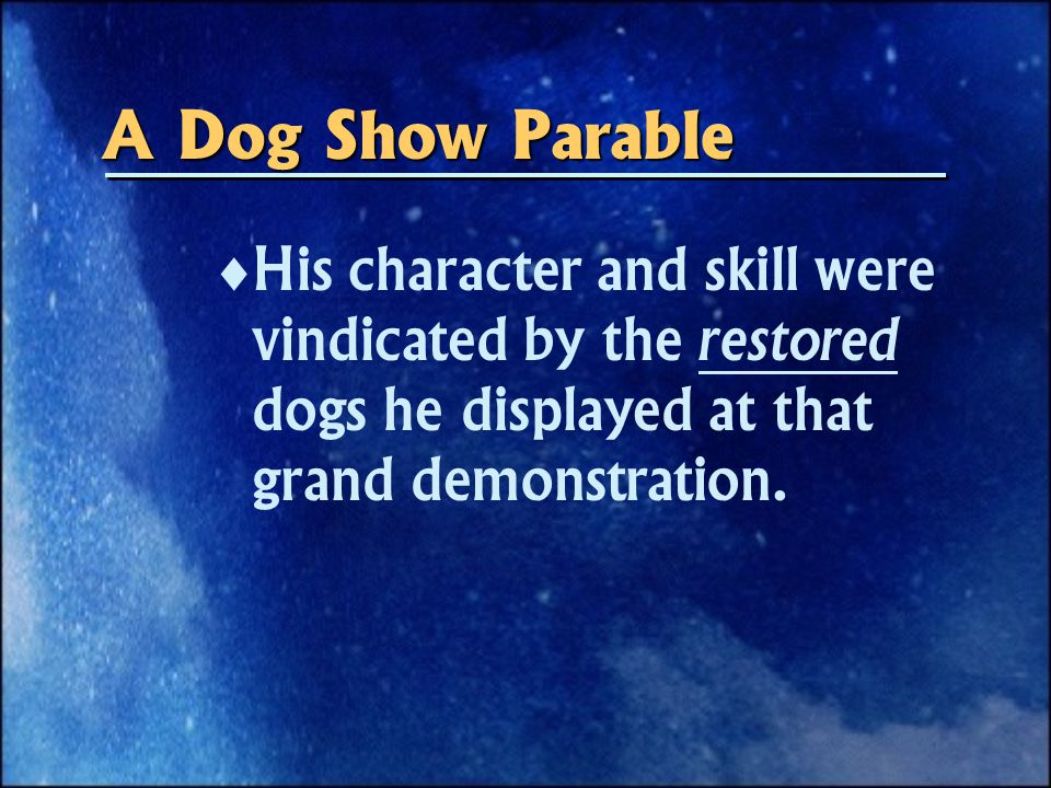   His character and skill were vindicated by the restored dogs he displayed at that grand demonstration.
