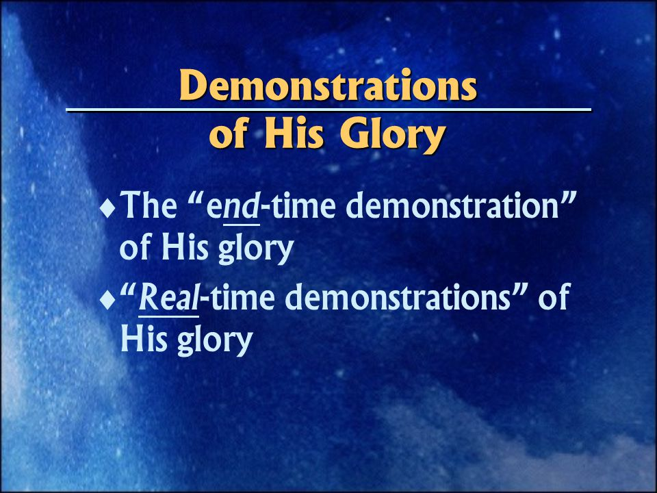 Demonstrations of His Glory   The end-time demonstration of His glory   Real-time demonstrations of His glory