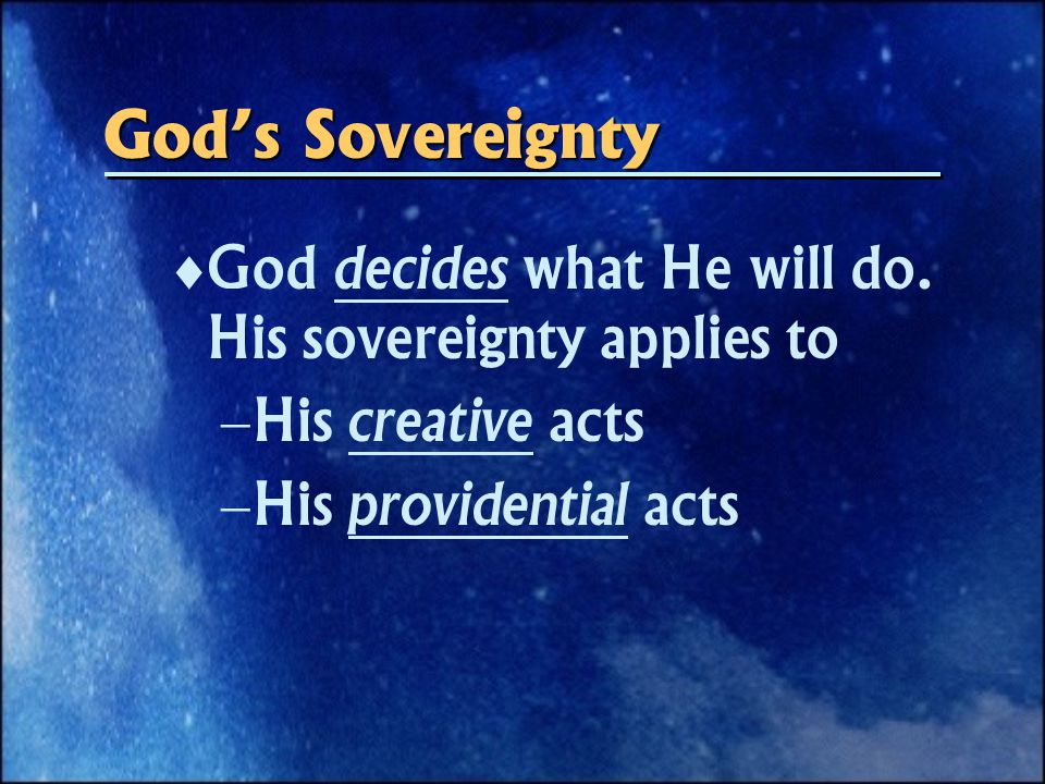 God's Sovereignty   God decides what He will do.