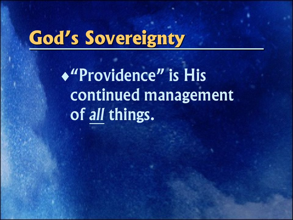God's Sovereignty   Providence is His continued management of all things.