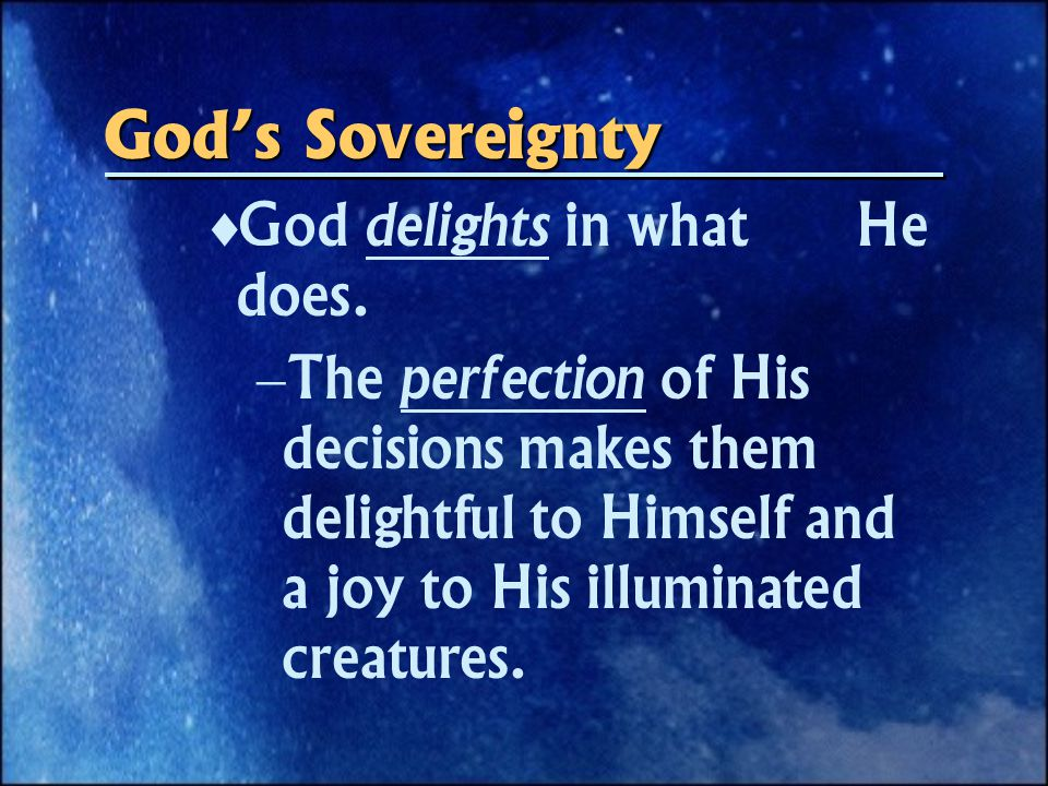 God's Sovereignty  God delights in what He does.