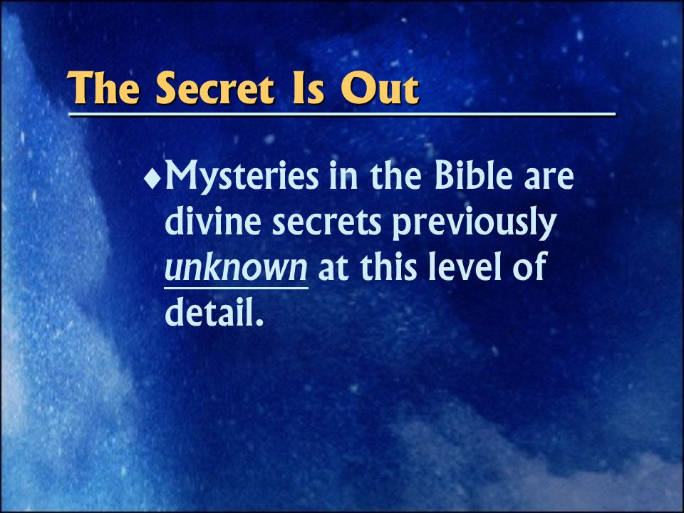 The Secret Is Out   Mysteries in the Bible are divine secrets previously unknown at this level of detail.