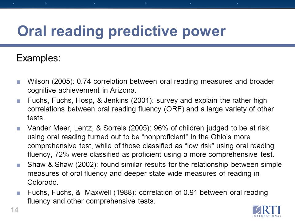 Oral reading predictive power Examples: ■Wilson (2005): 0.74 correlation between oral reading measures and broader cognitive achievement in Arizona.