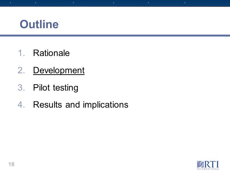 Outline 1.Rationale 2.Development 3.Pilot testing 4.Results and implications 16