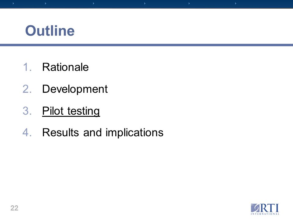 Outline 1.Rationale 2.Development 3.Pilot testing 4.Results and implications 22