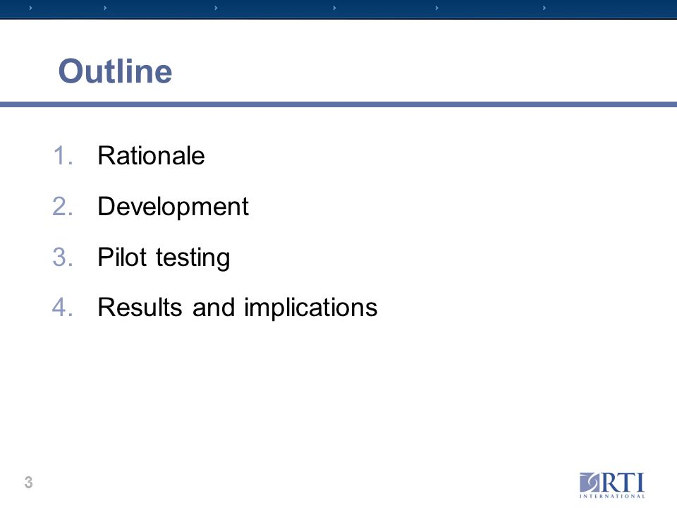 Outline 1.Rationale 2.Development 3.Pilot testing 4.Results and implications 3