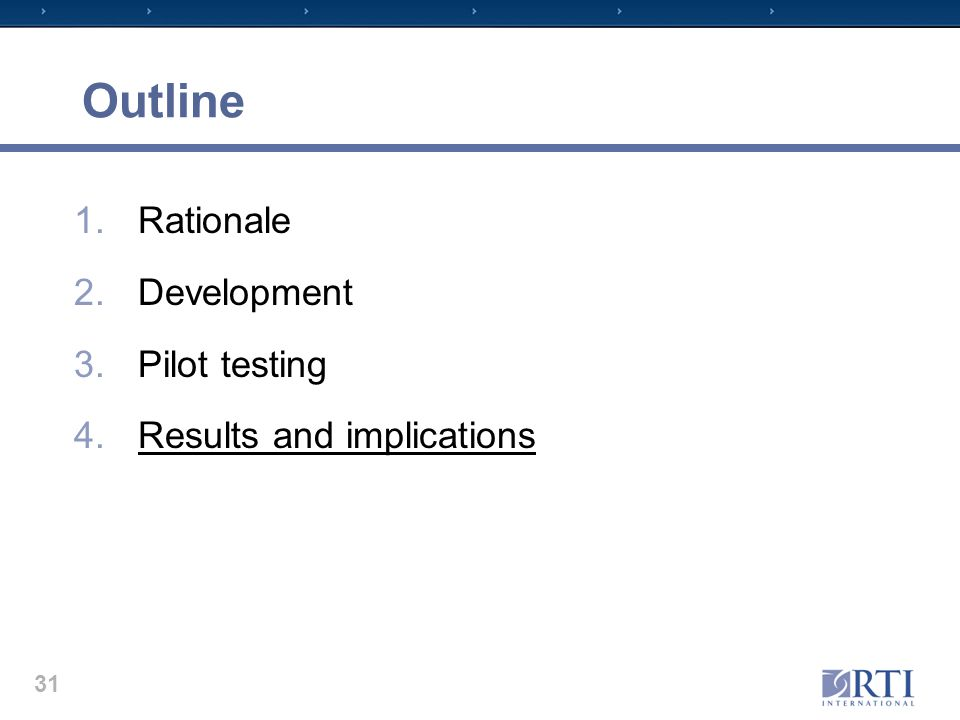 Outline 1.Rationale 2.Development 3.Pilot testing 4.Results and implications 31