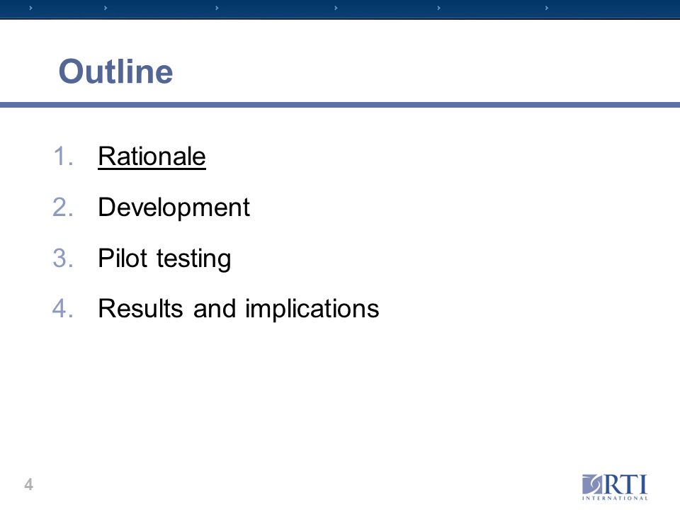 Outline 1.Rationale 2.Development 3.Pilot testing 4.Results and implications 4
