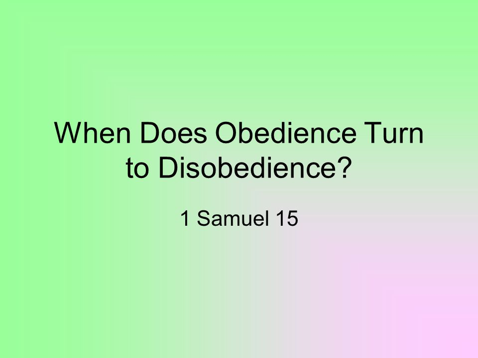 When Does Obedience Turn to Disobedience 1 Samuel 15
