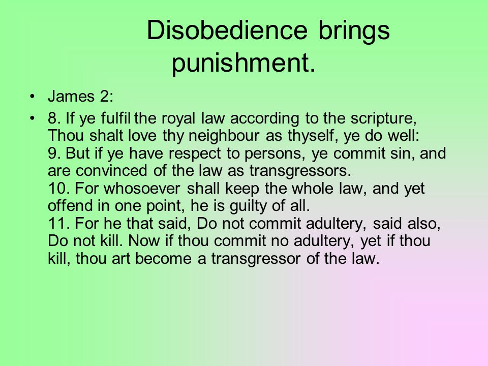 Disobedience brings punishment. James 2: 8.