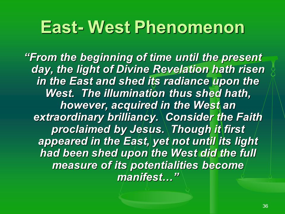 35 The Minor Plan of God: Phenomenon of Sun Rise In the East the light of His Revelation hath broken; in the West have appeared the signs of His dominion.