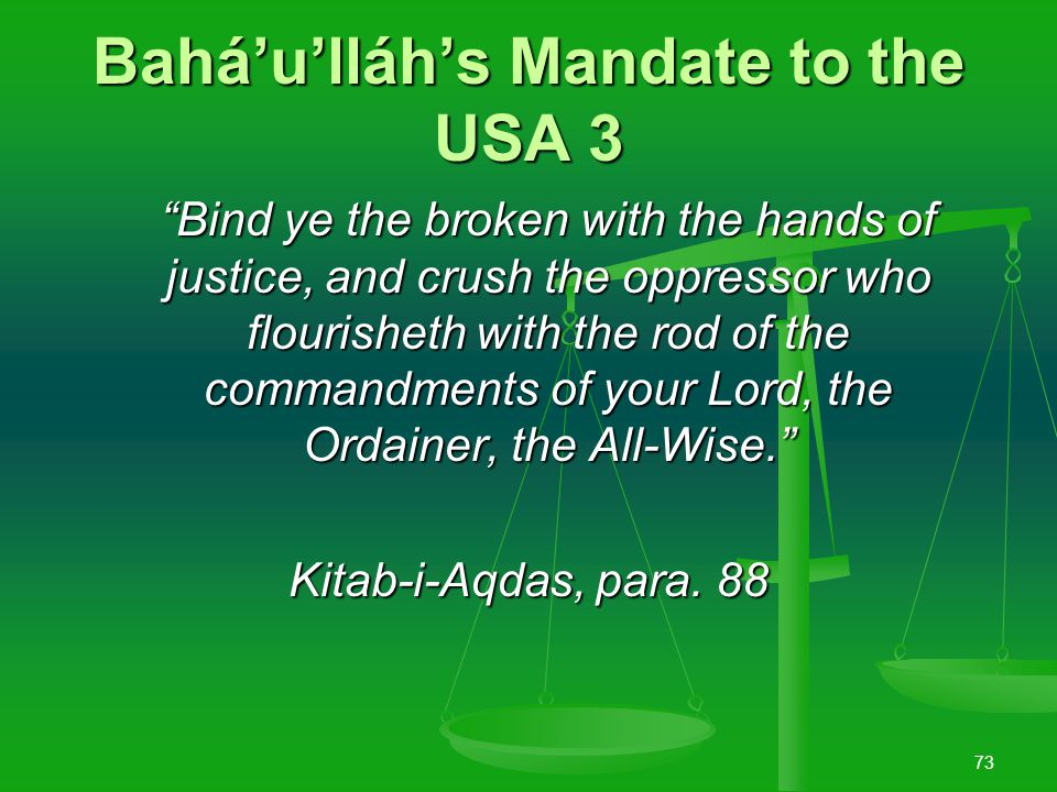 72 Bahá'u'lláh's Mandate to the USA 2 …The Promised One hath appeared in this glorified station, whereat all beings, both seen and unseen, have rejoiced.
