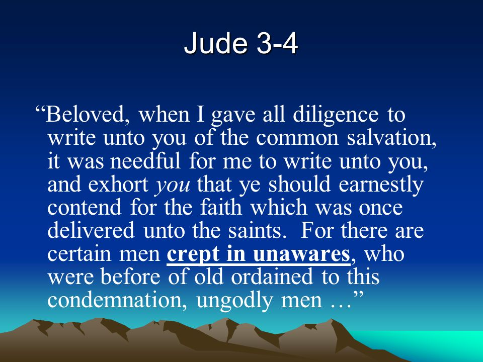 """Jude 3-4 """"Beloved, when I gave all diligence to write unto you of the common salvation, it was needful for me to write unto you, and exhort you that y"""