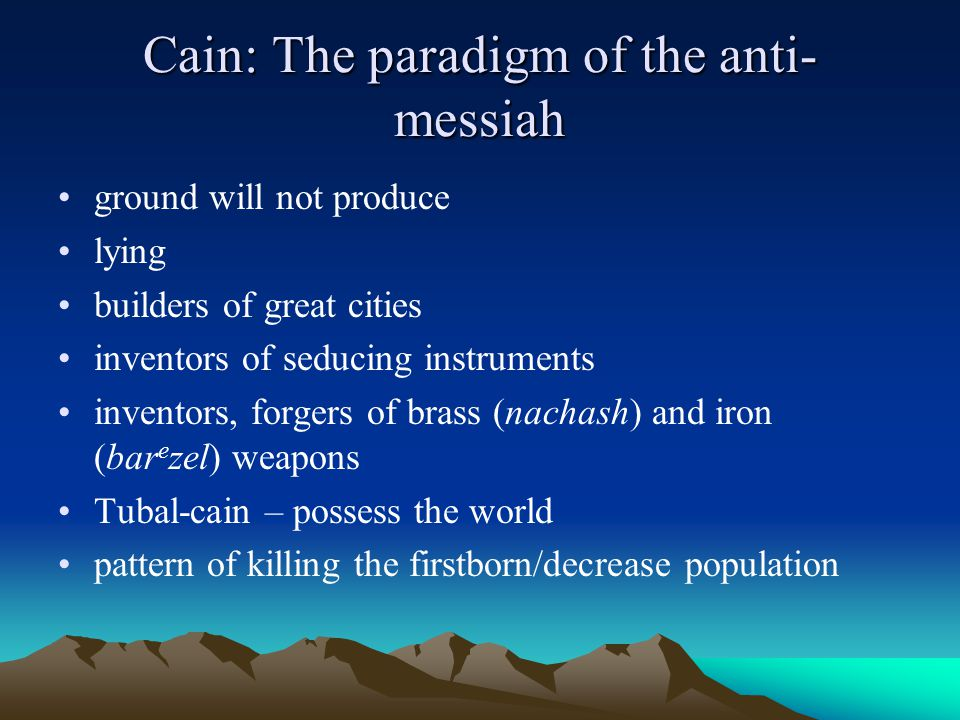 Cain: The paradigm of the anti- messiah ground will not produce lying builders of great cities inventors of seducing instruments inventors, forgers of