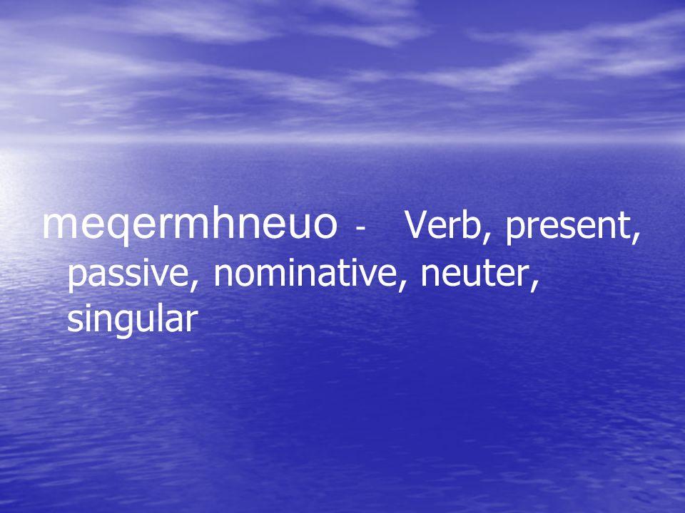 meqermhneuo - Verb, present, passive, nominative, neuter, singular