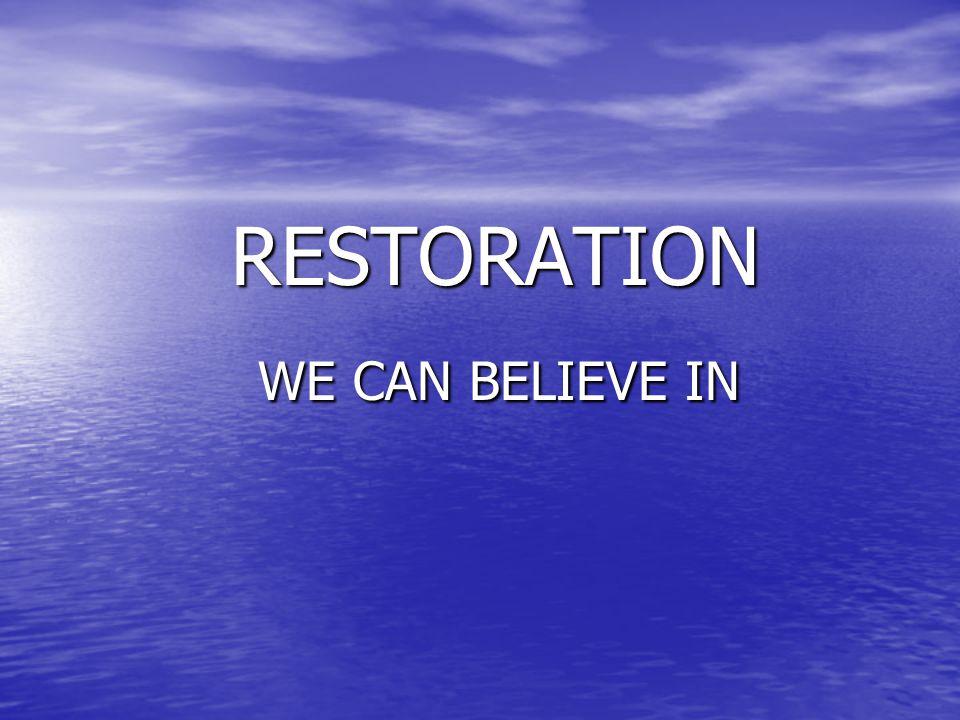 RESTORATION RESTORATION WE CAN BELIEVE IN WE CAN BELIEVE IN