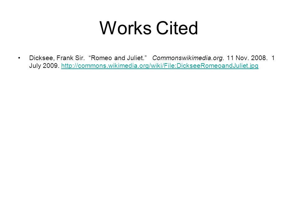 """Works Cited Dicksee, Frank Sir. """"Romeo and Juliet."""" Commonswikimedia.org. 11 Nov. 2008. 1 July 2009. http://commons.wikimedia.org/wiki/File:DickseeRom"""