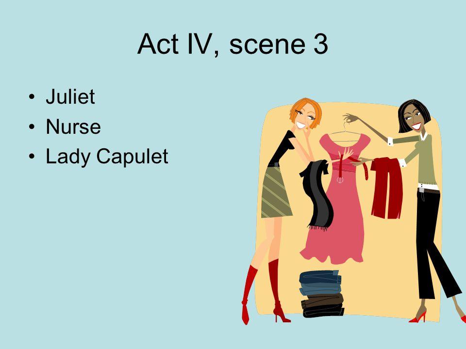 Act IV, scene 3 Juliet Nurse Lady Capulet