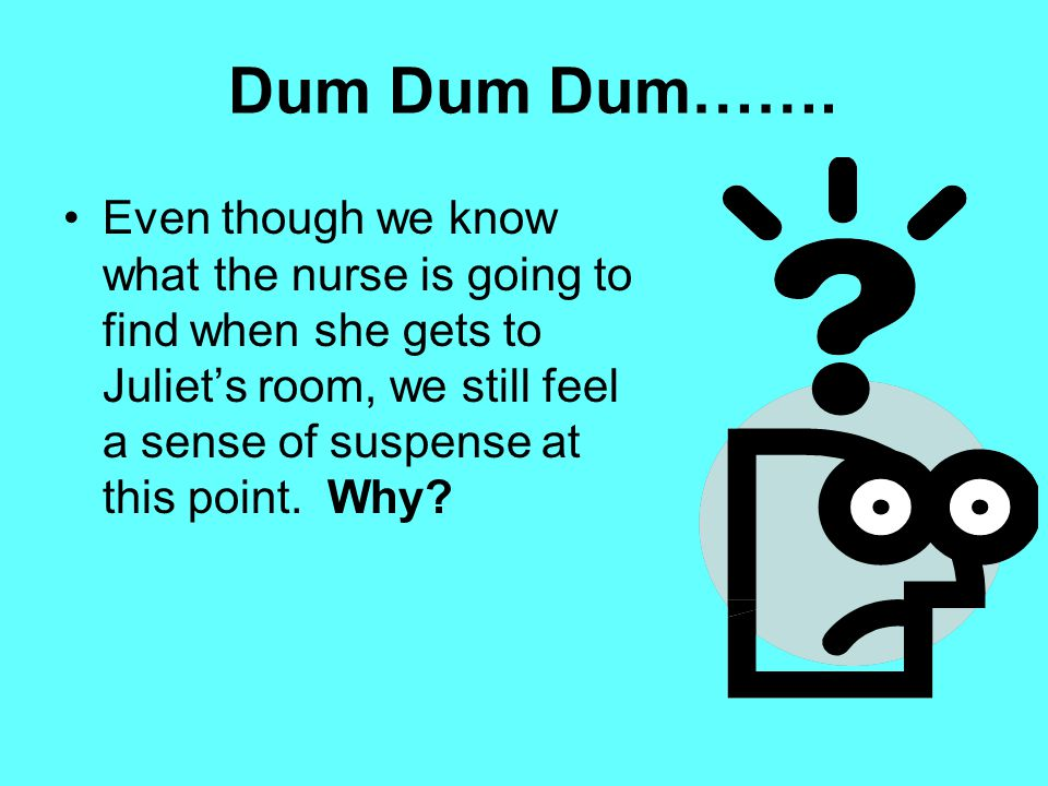 Dum Dum Dum……. Even though we know what the nurse is going to find when she gets to Juliet's room, we still feel a sense of suspense at this point. Wh