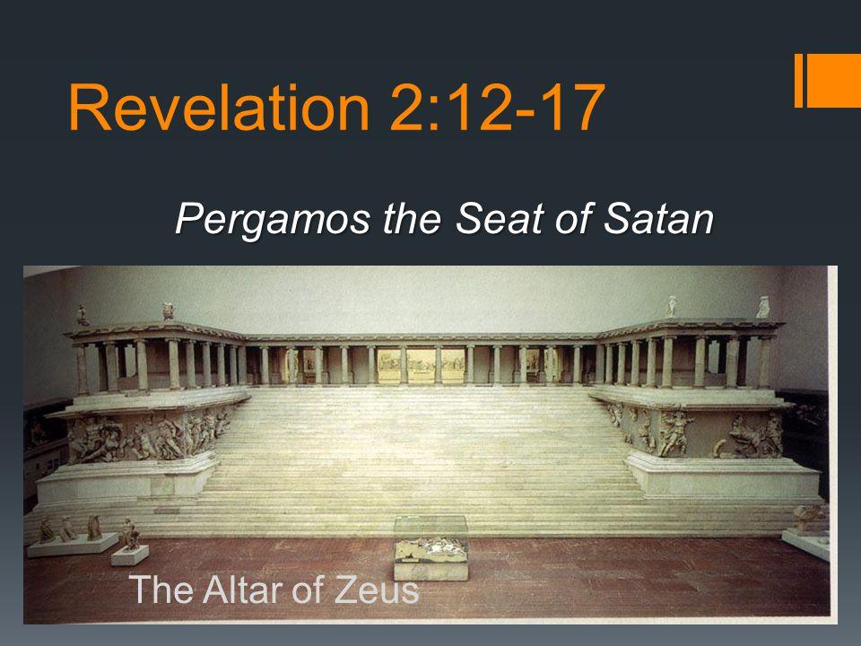 Revelation 2:12-17 Pergamos the Seat of Satan The Altar of Zeus