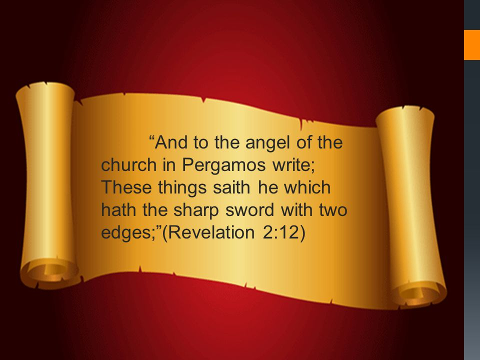 And to the angel of the church in Pergamos write; These things saith he which hath the sharp sword with two edges; (Revelation 2:12)