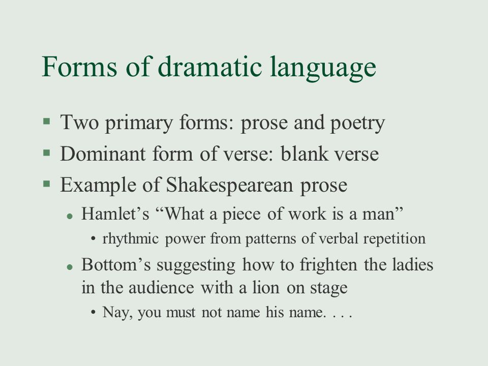 """Forms of dramatic language §Two primary forms: prose and poetry §Dominant form of verse: blank verse §Example of Shakespearean prose l Hamlet's """"What"""