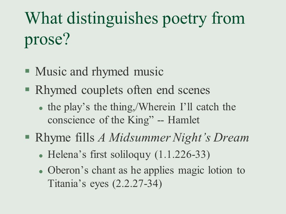 What distinguishes poetry from prose? §Music and rhymed music §Rhymed couplets often end scenes l the play's the thing,/Wherein I'll catch the conscie