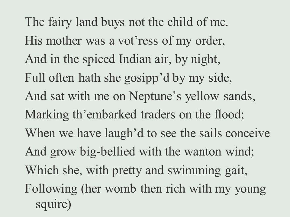 The fairy land buys not the child of me.